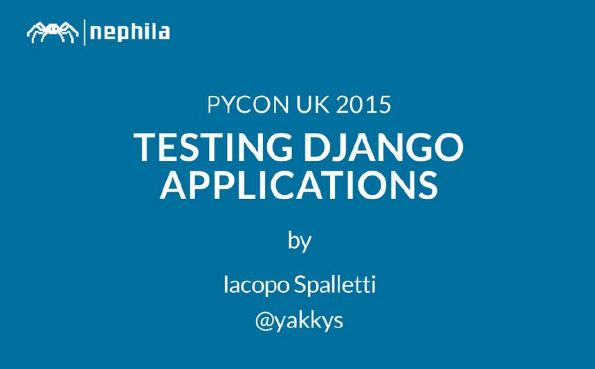 Testing Django Applications @ PyCon Uk 2015